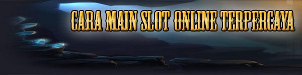 Cara-Main-Slot-Online-Terpercaya